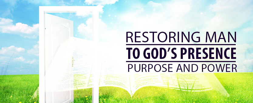 Restoring Man to God's Presence Purpose and Power